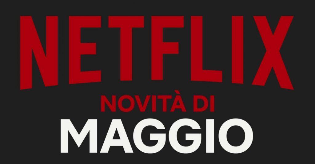 Ecco cosa vedere su Netflix: le nuove serie tv e film da vedere di maggio